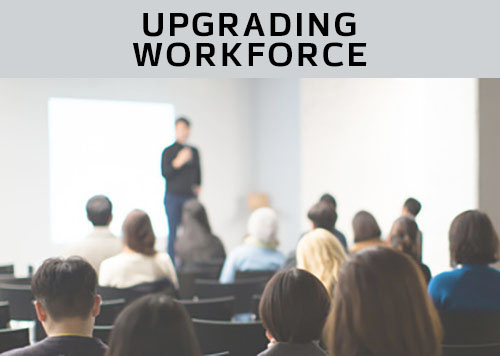 Upgrading workforce to meet identified needs.